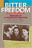 Bitter Freedom: Memoirs of a Holocaust Survivor (NEWLY REVISED EDITION)