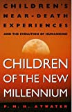 Children of the New Millennium: Childrens Near-Death Experiences and the Evolution of Humankind