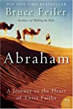 Abraham: A Journey to the Heart of Three Faiths (P.S.) (0060838663) by Bruce Feiler