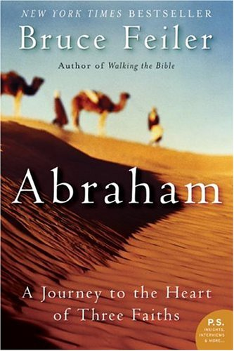 Abraham : A Journey To The Heart Of Three Faiths, BRUCE S. FEILER