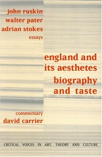 England and its Aesthetes: Biography and Taste (Critical Voices in Art, Theory and Culture), David Carrier