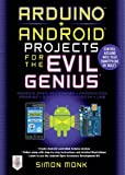 Arduino + Android Projects for the Evil Genius: Control Arduino with Your Smartphone or Tablet Picture