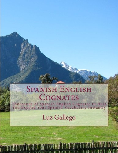 Spanish English Cognates: Thousands of Spanish English Cognates to Help You Expand Your Spanish Vocabulary Instantly PDF