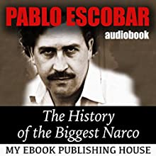 Pablo Escobar: The History of the Biggest Narco Audiobook by  My Ebook Publishing House Narrated by Matt Montanez