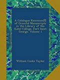 A Catalogue Raisonnee[!] of Oriental Manuscripts in the Library of the (Late) College, Fort Saint George, Volume 1