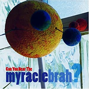 Can You Hear Myracle Brah