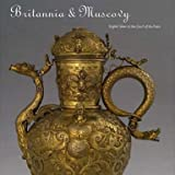 Britannia & Muscovy: English Silver at the Court of the Tsars (Hardcover)