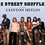 E Street Shuffle: The Glory Days of Bruce Springsteen and the E Street Band | Clinton Heylin