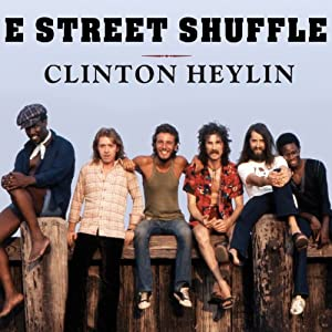 E Street Shuffle: The Glory Days of Bruce Springsteen and the E Street Band | [Clinton Heylin]