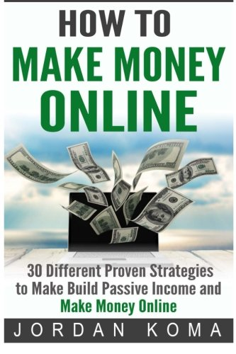How to Make Money – Online 30 Different Proven Strategies