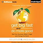 Get Big Fast and Do More Good: Start Your Business, Make It Huge, and Change the World | Ido Leffler,Lance Kalish