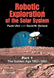 img - for [ { ROBOTIC EXPLORATION OF THE SOLAR SYSTEM, PART 1: THE GOLDEN AGE 1957-1982 (SPRINGER-PRAXIS BOOKS IN SPACE EXPLORATION) } ] by Ulivi, Paolo (AUTHOR) Oct-23-2007 [ Paperback ] book / textbook / text book