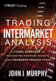 img - for Trading with Intermarket Analysis, Enhanced Edition: A Visual Approach to Beating the Financial Markets Using Exchange-Traded Funds (Wiley Trading) by Murphy, John J. 1st (first) Edition (11/28/2012) book / textbook / text book