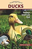 Ducks: Tending a Small-Scale Flock for Pleasure and Profit (Hobby Farm)