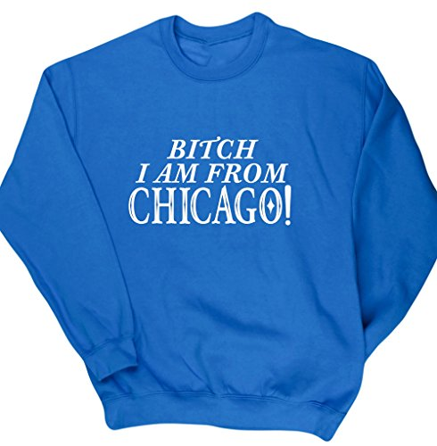 hippowarehouse-bitch-i-am-from-chicago-unisex-jumper-sweatshirt-pullover