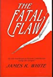 The Fatal Flaw (0925703109) by White, James R