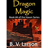 Dragon Magic (Haven Series #4) ~ B. V. Larson