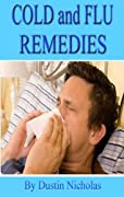 Cold and Flu Remedies - Treatments Without Toxic Side Effects (Health and Wellness Series Book 1)