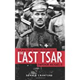 The Last Tsar: Emperor Michael II ~ Donald Crawford