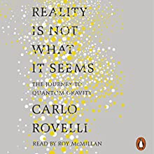 Reality Is Not What It Seems: The Journey to Quantum Gravity | Livre audio Auteur(s) : Carlo Rovelli Narrateur(s) : Roy McMillan