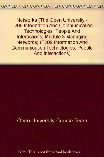 Networks (The Open University - T209 Information And Communication Technologies: People And Interactions: Module 3 Managing Networks) (T209 Information And Communication Technologies: People And Interactions)
