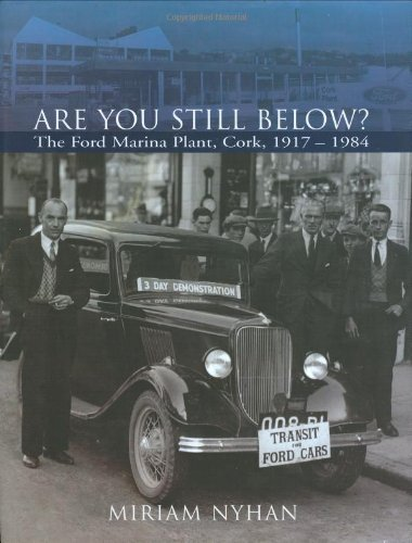 Are You Still Below?: The Ford Marina Plant, Cork, 1917-84 by Miriam A. Nyhan (1-Sep-2007) Hardcover