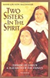 Two Sisters in the Spirit:  Therese of Lisieux and Elizabeth of the Trinity (0898701481) by Hans Urs Von Balthasar