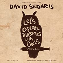 Let's Explore Diabetes with Owls (       UNABRIDGED) by David Sedaris Narrated by David Sedaris