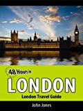 48 Hours in London (London Travel Guide)