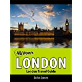 48 Hours in London (London Travel Guide Book 1) ~ John Jones