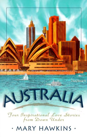 Australia: Four Inspirational Love Stories from the Land Down Under (Inspirational Romance Collections), Mary Hawkins