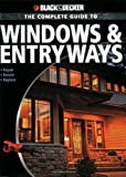 The Complete Guide to Windows and Entryways: Repair, Renew, Replace (Black & Decker): Repair, Renew, Replace (Black & Decker)