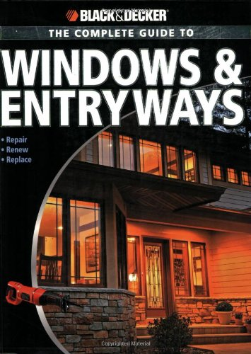 Black & Decker The Complete Guide to Windows & Entryways: Repair - Renew - Replace