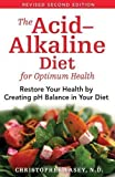 img - for The Acid-alkaline Diet for Optimum Health: Restore Your Balance by Creating PH Balance in Your Diet by Vasey, Christopher 2nd (second) Revised Edition (2006) book / textbook / text book