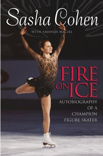 Sasha Cohen: Fire on Ice: Autobiography of a Champion Figure Skater PDF
