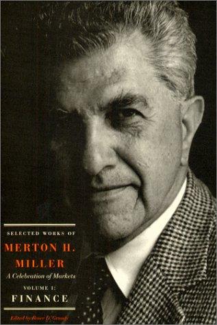 Selected Works of Merton H. Miller: Finance v. 1: A Celebration of Markets