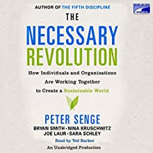 The Necessary Revolution: How Individuals And Organizations Are Working Together to Create a Sustainable World | Livre audio Auteur(s) : Peter M. Senge, Ann Graham, Nina Kruschwitz, Joe Laur, Sara Schley Narrateur(s) : Ted Barker
