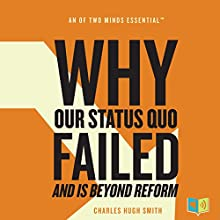 Why Our Status Quo Failed and Is Beyond Reform Audiobook by Charles Hugh Smith Narrated by Leslie James