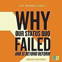 Why Our Status Quo Failed and Is Beyond Reform | Livre audio Auteur(s) : Charles Hugh Smith Narrateur(s) : Leslie James
