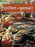 Grillen - genial!: Ideen f�r kleine Runden und gro�e Partys