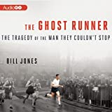 Bill Jones The Ghost Runner: The Tragedy of the Man They Couldn't Stop