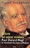 echange, troc Pierre Assouline - Grâce lui soit rendue : Paul-Durand Ruel, le marchand des impressionnistes