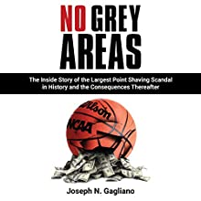 No Grey Areas: The Inside Story of the Largest Point Shaving Scandal in History and the Consequences Thereafter Audiobook by Joseph N. Gagliano Narrated by Tim Paulson