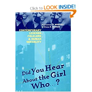 Did You Hear About the Girl Who: Contemporary Legends, Folklore, and Human Sexuality Mariamne H. Whatley and Elissa R. Henken