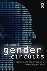 Gender Circuits: Bodies and Identities in a Technological Age (Contemporary Sociological Perspectives)