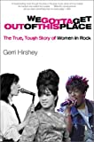 We Gotta Get Out of This Place: The True, Tough Story of Women in Rock