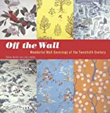 img - for Off the Wall: Wonderful Wall Coverings of the Twentieth Century book / textbook / text book