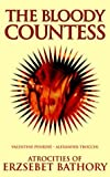The Bloody Countess: Atrocities of Erzsebet Bathory