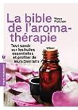 LA BIBLE DE L AROMATHERAPIE