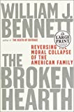 The Broken Hearth: Reversing the Moral Collapse of the American Family (Random House Large Print) (0375431276) by Bennett, William J.